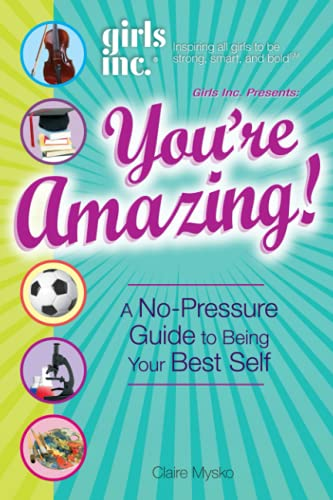 9781598697131: Girls Inc. Presents You're Amazing!: A No-Pressure Gude to Being Your Best Self: A No-Pressure Guide to Being Your Best Self