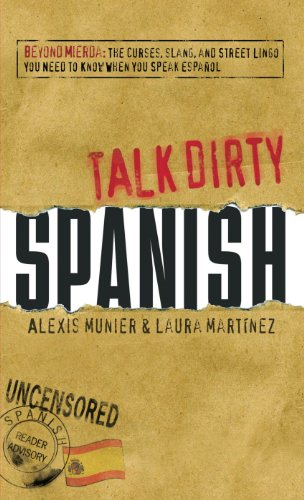 Talk Dirty Spanish: Beyond Mierda: The curses, slang, and street lingo you  need to Know when you speak espanol by Munier, Alexis: Very Good Paperback  Bilingual. | Bacobooks
