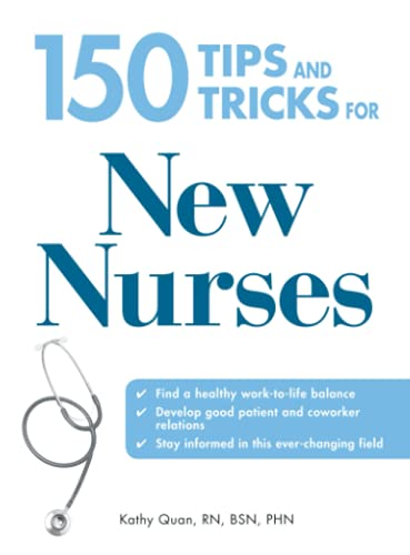 9781598697766: 150 Tips and Tricks for New Nurses: Balance a hectic schedule and get the sleep you need...Avoid illness and stay positive...Continue your education and keep up with medical advances