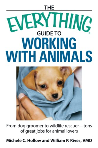 9781598697865: The Everything Guide to Working with Animals: From dog groomer to wildlife rescuer - tons of great jobs for animal lovers