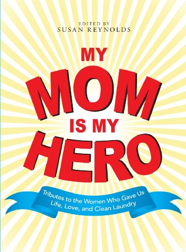 9781598697919: My Mom Is My Hero: Tributes to the Women Who Gave Us Life, Love, and Clean Laundry