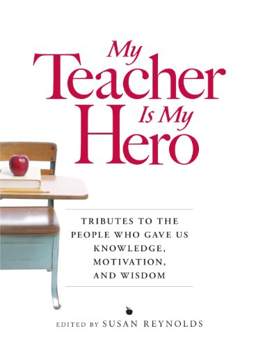 9781598697926: My Teacher is My Hero: Tributes to the People Who Gave Us Knowledge, Motivation, and Wisdom