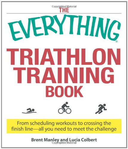 9781598698077: The Everything Triathlon Training Book: From scheduling workouts to crossing the finish line -- all you need to meet the challenge