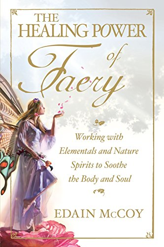 9781598698091: The Healing Power of Faery: A Shaman's Guide to Working with Elementals and Nature Spirits