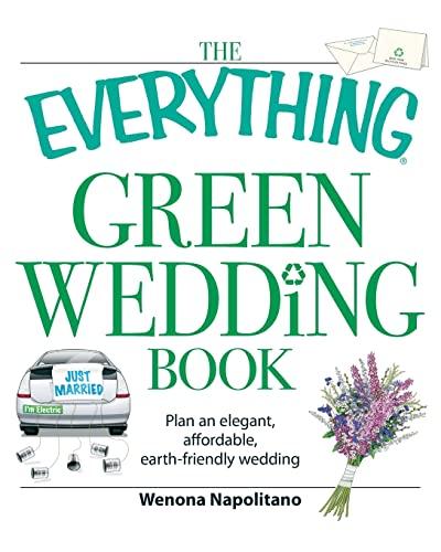 9781598698114: The Everything Green Wedding Book: Plan an elegant, affordable, earth-friendly wedding