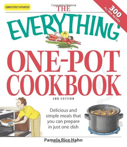 The Everything One-Pot Cookbook: Delicious and simple meals that you can prepare in just one dish; ...