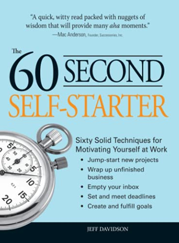 9781598698435: 60 Second Self-Starter: Sixty Solid Techniques to get motivated, get organized, and get going in the workplace.