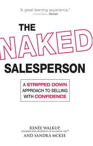 The Naked Salesperson: A Stripped Down Approach to Selling with Confidence: Renee Walkup,Sandra ...