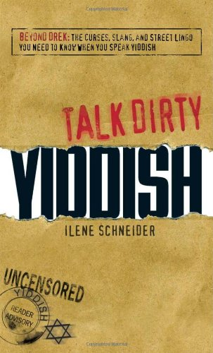 9781598698565: Talk Dirty Yiddish: Beyond Drek: The curses, slang, and street lingo you need to know when you speak Yiddish