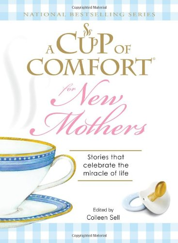 9781598698718: A Cup of Comfort for New Mothers: Stories that celebrate the miracle of life