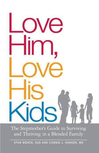 9781598698947: Love Him, Love His Kids: The Stepmother's Guide to Surviving and Thriving in a Blended Family