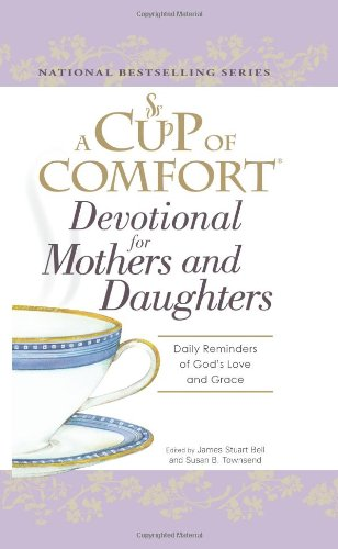 A Cup of Comfort Devotional for Mothers and Daughters: Daily Reminders of God's Love and Grace