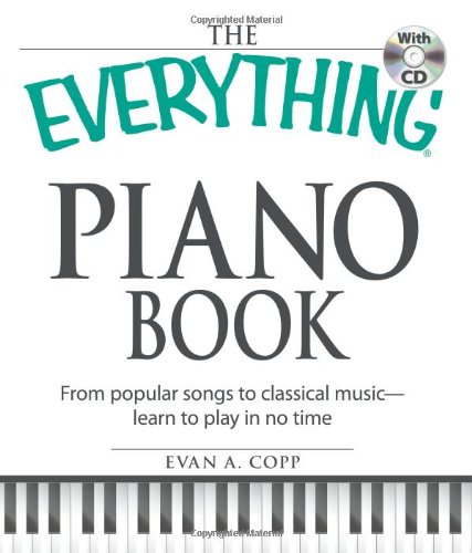 The Everything Piano Book with CD: From popular songs to classical music - learn to play in no time...