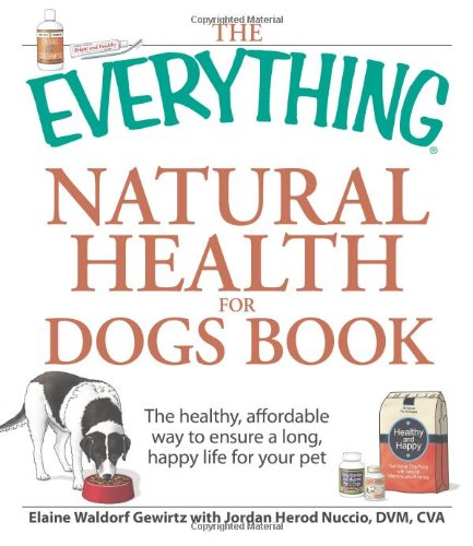 The Everything Natural Health for Dogs Book: The healthy, affordable way to ensure a long, happy ...