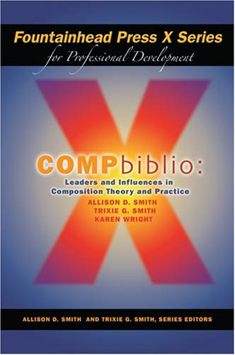 COMPbiblio: Leaders and Influences in Composition Theory and Practice (Fountainhead Press X Series ...