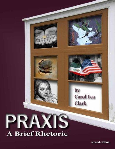 Praxis: A Brief Rhetoric: Clark, Carol Lea