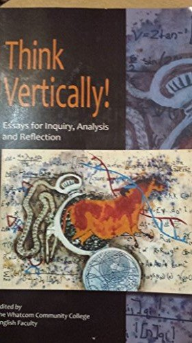 9781598715958: Think Vertically ! Essays for Inquiry ,Analysis and Reflection