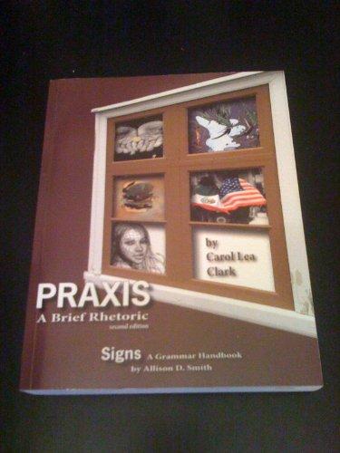 9781598716184: Praxis: A Brief Rhetoric, 2nd Edition / Signs: A Grammar Handbook