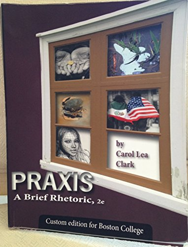 9781598718164: Praxis A Brief Rhetoric 2nd Edition (Custom Edition for Boston College)