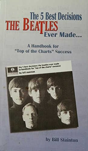 9781598721140: The 5 Best Decisions The Beatles Ever Made: A Handbook for
