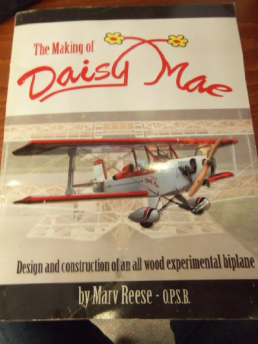 9781598722420: The Making of Daisy Mae -Design and Construction of an All Wood Experimental Biplane
