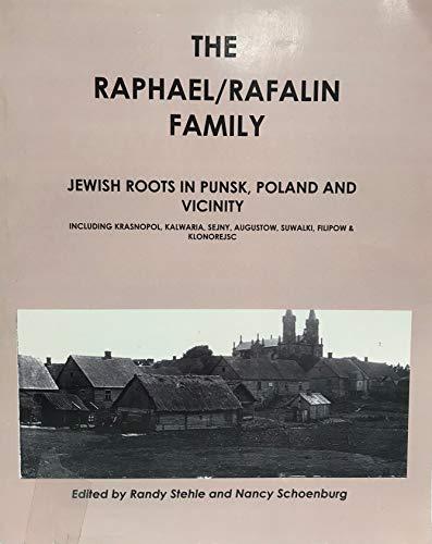 9781598723533: The Raphael/Rafalin Family: Jewish Roots in Punsk, Poland and Vicinity, Including Krasnopol, Kalwaria, Sejny, Augustow, Suwalki, Filipow & Klonore