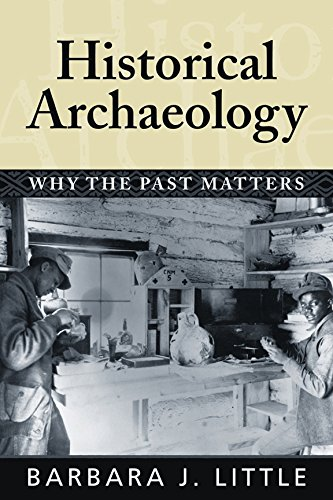 9781598740226: Historical Archaeology: Why the Past Matters