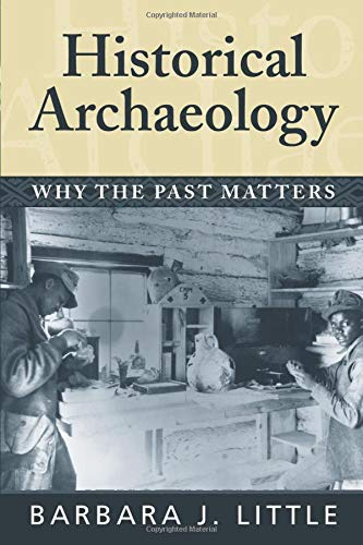 9781598740233: Historical Archaeology: Why the Past Matters