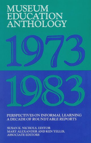 Museum Education Anthology 1973-1983: Perspectives on Informal Learning a Decade of Roundtable ...