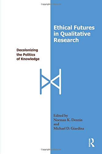 9781598741414: Ethical Futures in Qualitative Research: Decolonizing the Politics of Knowledge (International Congress of Qualitative Inquiry Series)