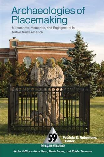 9781598741551: Archaeologies of Placemaking: Monuments, Memories, and Engagement in Native North America (One World Archaeology)