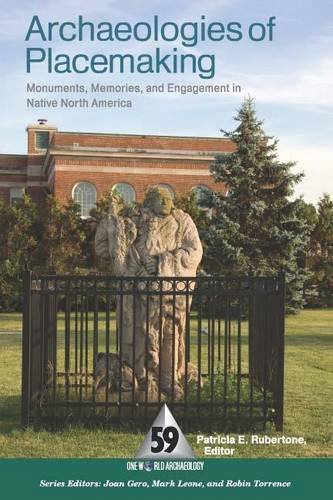 9781598741568: Archaeologies of Placemaking: Monuments, Memories, and Engagement in Native North America (One World Archaeology)