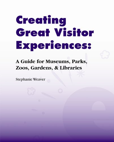 9781598741681: Creating Great Visitor Experiences: A Guide for Museums, Parks, Zoos, Gardens & Libraries (Experienceology Guides)