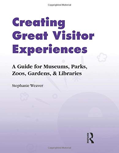 9781598741698: Creating Great Visitor Experiences: A Guide for Museums, Parks, Zoos, Gardens, and Libraries