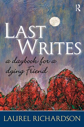 9781598741872: Last Writes: A Daybook for a Dying Friend (Writing Lives: Ethnographic Narratives)