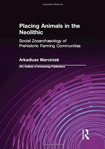 9781598742121: Placing Animals in the Neolithic: Social Zooarchaeology of Prehistoric Farming Communities (UCL Institute of Archaeology Publications)