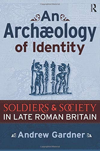 9781598742275: An Archaeology of Identity: Soldiers and Society in Late Roman Britain (Ucl Institute of Archaeology Publications)