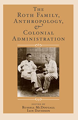 The Roth Family, Anthropology, and Colonial Administration (UNIV COL LONDON INST ARCH PUB): ...