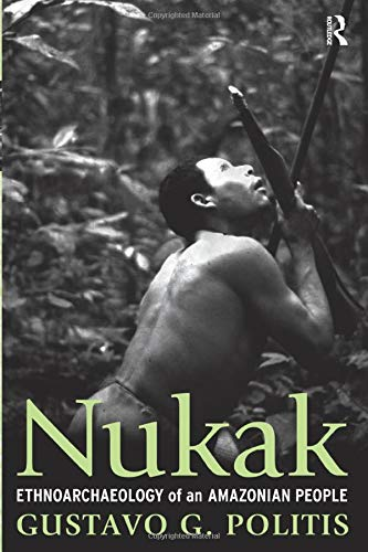 9781598742305: Nukak: Ethnoarchaeology of an Amazonian People (UNIV COL LONDON INST ARCH PUB)