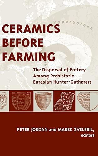 Ceramics Before Farming: The Dispersal of Pottery Among Prehistoric Eurasian Hunter-Gatherers (UNIV...