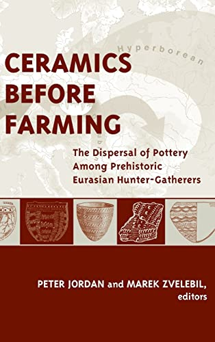 9781598742459: Ceramics Before Farming: The Dispersal of Pottery Among Prehistoric Eurasian Hunter-Gatherers (UCL Institute of Archaeology Publications)