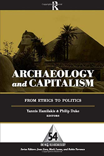 Archaeology and Capitalism: From Ethics to Politics (One World Archaeology)