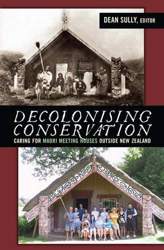 9781598743098: Decolonizing Conservation: Caring for Maori Meeting Houses Outside New Zealand (Ucl Institute of Archaeology Publications) (University College London Institute of Archaeology Publications)