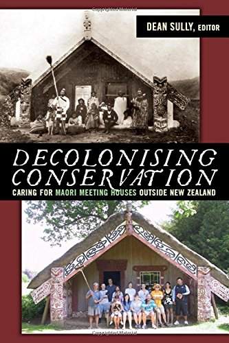 9781598743104: Decolonizing Conservation: Caring for Maori Meeting Houses outside New Zealand (UCL Institute of Archaeology Critical Cultural Heritage Series)