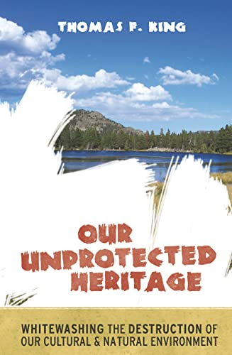 9781598743807: Our Unprotected Heritage: Whitewashing the Destruction of our Cultural and Natural Environment