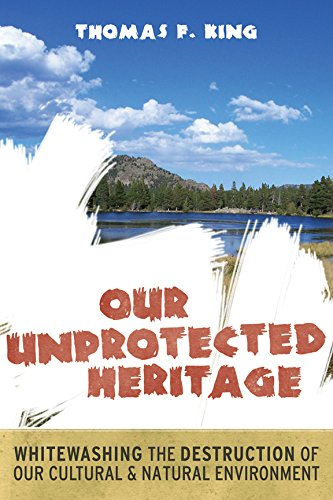 9781598743814: Our Unprotected Heritage: Whitewashing the Destruction of our Cultural and Natural Environment
