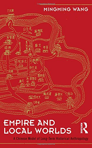 9781598744040: Empire and Local Worlds: A Chinese Model for Long-Term Historical Anthropology (UCL Institute of Archaeology Critical Cultural Heritage Series)