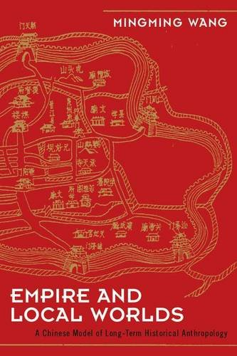 9781598744057: Empire and Local Worlds: A Chinese Model for Long-Term Historical Anthropology (UCL Institute of Archaeology Critical Cultural Heritage Series)