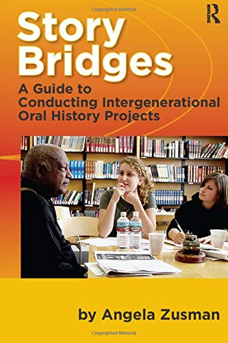 9781598744255: Story Bridges: A Guide for Conducting Intergenerational Oral History Projects (Practicing Oral History)