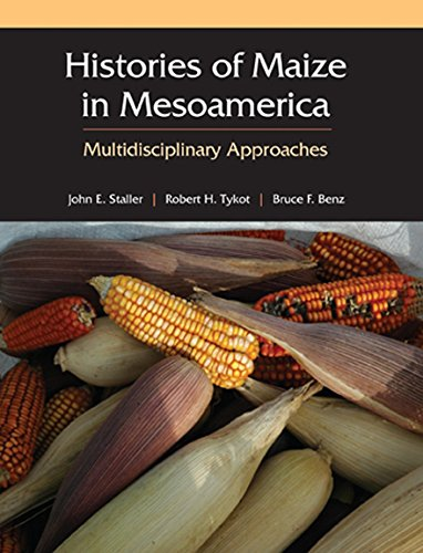 9781598744620: Histories of Maize: Multidisciplinary Approaches to the Prehistory, Linguistics, Biogeography, Domestication, and Evolution of Maize